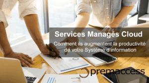 Comment les services managés Cloud augmentent la productivité de votre système d'information SI